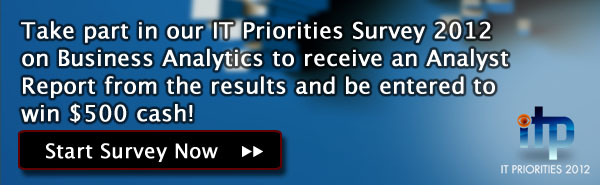 Take part in our IT Priorities Survey 2012 and receive     an Analyst Report from the results     Start Survey Now